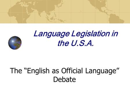 "Language Legislation in the U.S.A. The ""English as Official Language"" Debate."