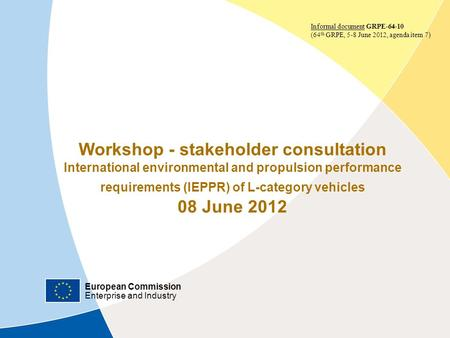 European Commission Enterprise and Industry GRPE meeting - 08/06/2012 | ‹#› Workshop - stakeholder consultation International environmental and propulsion.