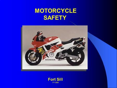 MOTORCYCLE SAFETY Fort Sill FY 2005. Army Motorcycle Accident Statistics (FY 2005) The U.S. Army had 135 reported motorcycle accidents in FY 2005. Of.