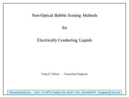 Nelson Research, Inc. 2142 – N. 88 th St. Seattle, WA. 98103 USA 206-498-9447 aol.com Non-Optical Bubble Sensing Methods for Electrically Conducting.