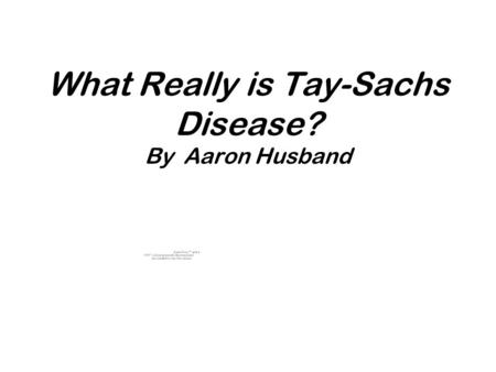 What Really is Tay-Sachs Disease? By Aaron Husband.