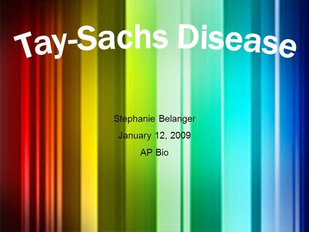 Stephanie Belanger January 12, 2009 AP Bio. What is Tay-Sachs Disease? An inherited autosomal recessive condition that causes progressive degeneration.