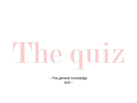The quiz - The general knowledge quiz -. WELL DONE!