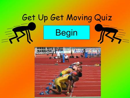 Get Up Get Moving Quiz Begin. Question 1 How many calories does a man need a day? 2000 3000 1500 2500.