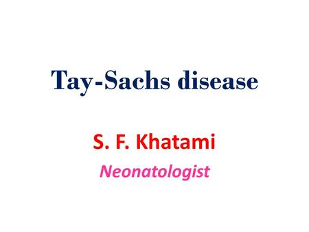 Tay-Sachs disease S. F. Khatami Neonatologist. Ganglioside is a molecule composed of a glycosphingolipid(ceramide and oligosaccharide) with one or more.