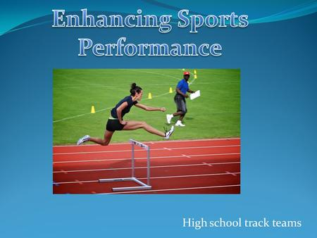 High school track teams. Why is it important? Promotes a healthier lifestyle to the athletes Helps dedicate them to their sport Makes them feel more confident.