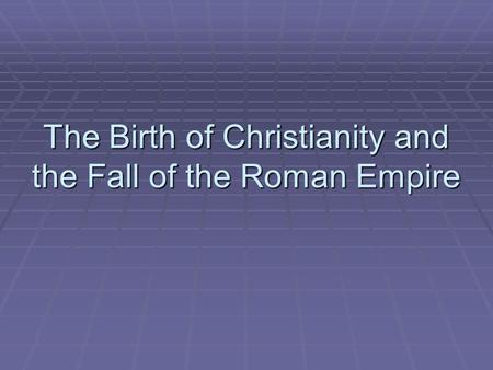 The Birth of Christianity and the Fall of the Roman Empire