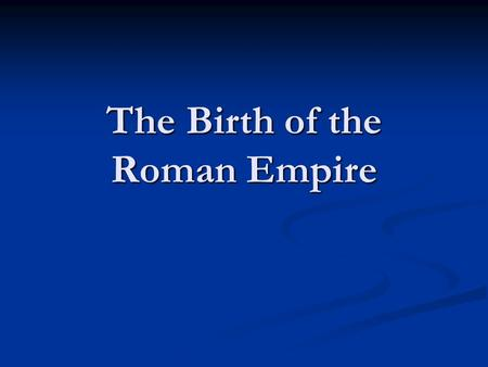 The Birth of the Roman Empire. Caesar in Power 60 BCE—Julius Caesar formed the FIRST TRIMVIRATE (rule of 3) with Pompey and Crassus 60 BCE—Julius Caesar.