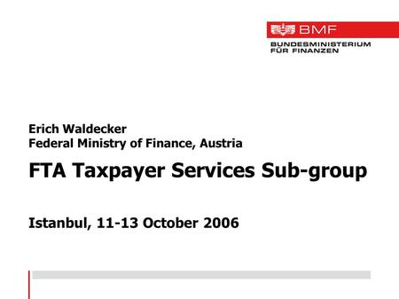 Erich Waldecker Federal Ministry of Finance, Austria FTA Taxpayer Services Sub-group Istanbul, 11-13 October 2006.
