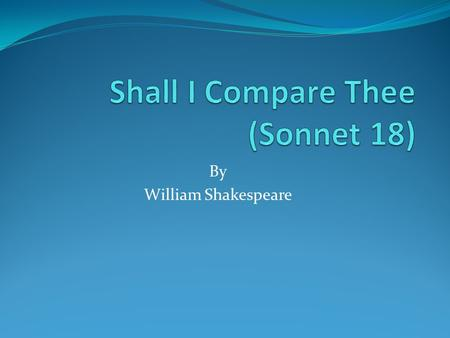 By William Shakespeare. Sonnet  The term sonnet comes from the Italian word 'sonetto', meaning 'little song or sound'.  In a sonnet a poet expresses.