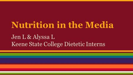 Nutrition in the Media Jen L & Alyssa L Keene State College Dietetic Interns.