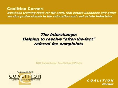 "C O A L I T I O N Corner The Interchange: Helping to resolve ""after-the-fact"" referral fee complaints Coalition Corner: Business training tools for HR."