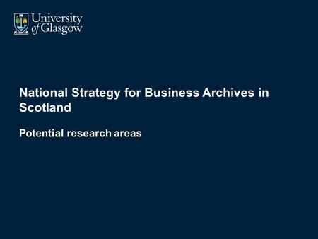 National Strategy for Business Archives in Scotland Potential research areas.
