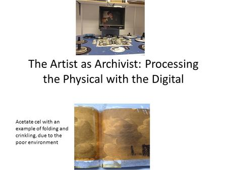 The Artist as Archivist: Processing the Physical with the Digital Acetate cel with an example of folding and crinkling, due to the poor environment.