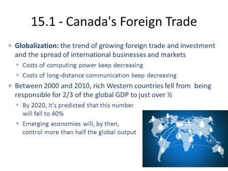 15.1 - Canada's Foreign Trade  Globalization: the trend of growing foreign trade and investment and the spread of international businesses and markets.
