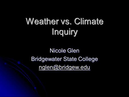 Weather vs. Climate Inquiry Nicole Glen Bridgewater State College