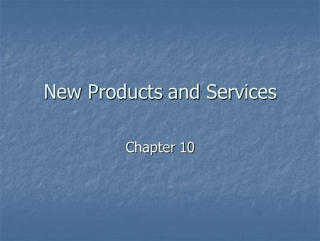 "New Products and Services Chapter 10. Product ""A good, service, or idea consisting of a bundle of tangible and intangible attributes that satisfies consumers."