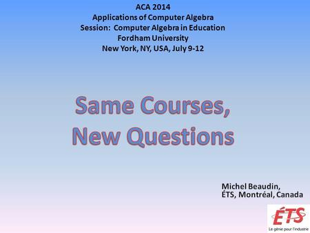ACA 2014 Applications of Computer Algebra Session: Computer Algebra in Education Fordham University New York, NY, USA, July 9-12.