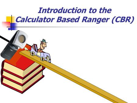 Introduction to the Calculator Based Ranger (CBR).