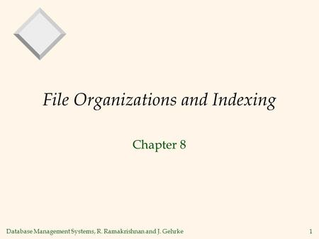Database Management Systems, R. Ramakrishnan and J. Gehrke1 File Organizations and Indexing Chapter 8.