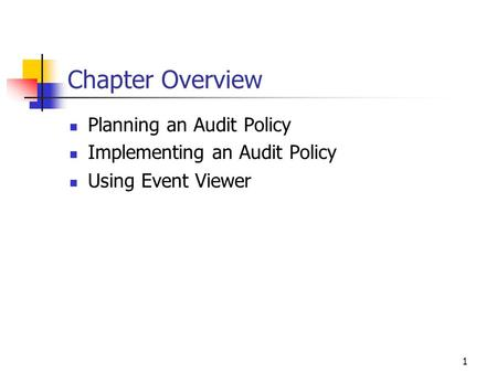 1 Chapter Overview Planning an Audit Policy Implementing an Audit Policy Using Event Viewer.