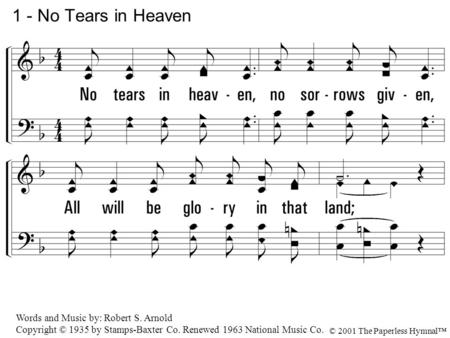 1 - No Tears in Heaven 1. No tears in heaven, no sorrows given,