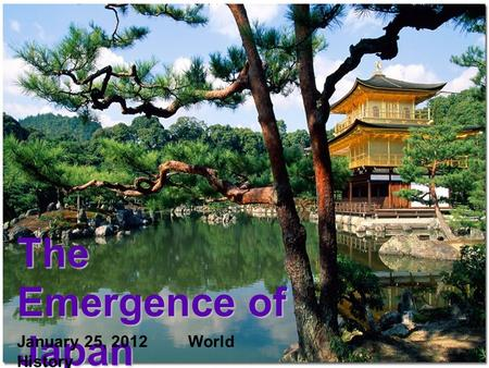 The Emergence of Japan January 25, 2012World History.