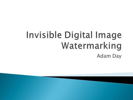 Adam Day.  Applications  Classification  Common watermarking methods  Types of verification/detection  Implementing watermarking using wavelets.