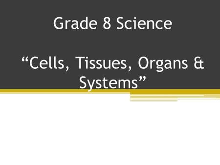 "Grade 8 Science ""Cells, Tissues, Organs & Systems"""