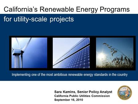 Implementing one of the most ambitious renewable energy standards in the country California's Renewable Energy Programs Implementing one of the most ambitious.