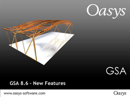 Www.oasys-software.com GSA 8.6 – New Features. www.oasys-software.com GSA 8.6 – New Features.