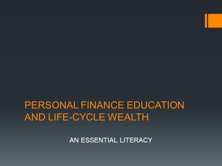 PERSONAL FINANCE EDUCATION AND LIFE-CYCLE WEALTH AN ESSENTIAL LITERACY.