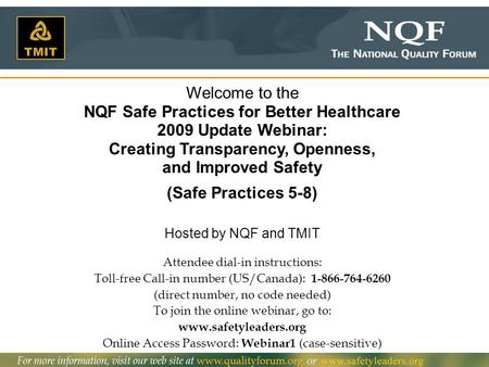 1 Welcome to the NQF Safe Practices for Better Healthcare 2009 Update Webinar: Creating Transparency, Openness, and Improved Safety (Safe Practices 5-8)