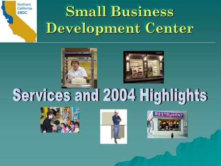 Small Business Development Center. Funded by the SBA, CA Trade & Commerce & Cabrillo College 24 Consultants with different areas of expertise. Free of.