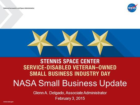 NASA Small Business Update Glenn A. Delgado, Associate Administrator February 3, 2015.