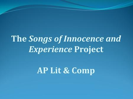The Songs of Innocence and Experience Project AP Lit & Comp.