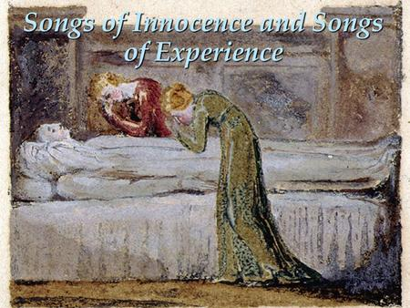 Songs of Innocence and Songs of Experience. Songs of Innocence (1789) Songs of Experience (1794)