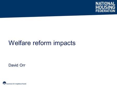David Orr Welfare reform impacts. Report published 12 Feb 2014 Fieldwork Sept/Oct 2013 Respondents = 66% of GN stock.