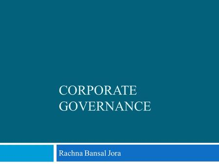 CORPORATE GOVERNANCE Rachna Bansal Jora. Ownership and Management ShareholdersBoardManagementEmployeesOther stake holders 2 Rachna Bansal Jora, Sharda.