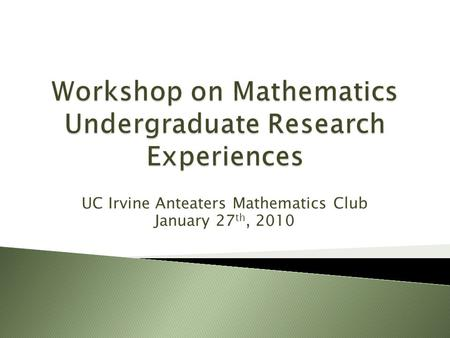 UC Irvine Anteaters Mathematics Club January 27 th, 2010.