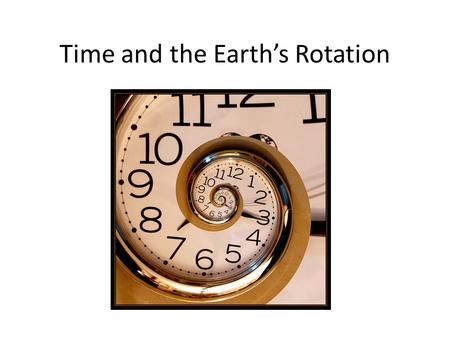 Time and the Earth's Rotation. Ticking away the moments that make up a dull day Time is a function of math, therefore it's man made Animals do not understand.
