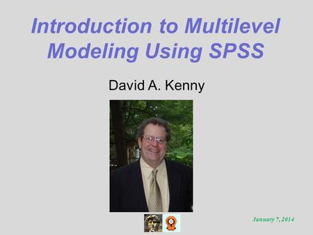 Introduction to Multilevel Modeling Using SPSS David A. Kenny January 7, 2014.