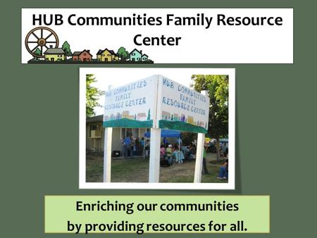 HUB Communities Family Resource Center Enriching our communities by providing resources for all.