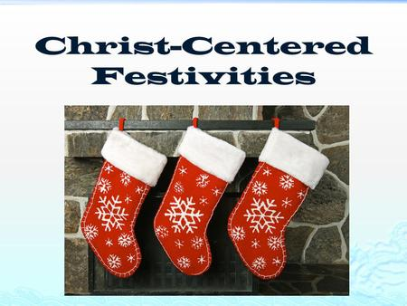 Christ-Centered Festivities. Planning  Pray  Keep it Fun  Include Content/Depth  Celebrate  Serve Guest Before & During  Spirit of Welcome.