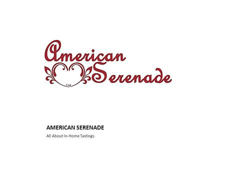 AMERICAN SERENADE All About In-Home Tastings. In-Home Tasting Party Options In-Home Tasting ideas Couples parties Girls night Family in town Early evening.