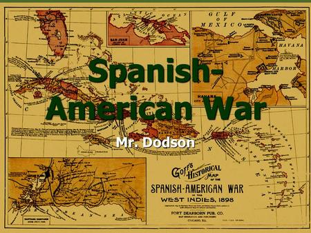 Spanish-American War Mr. Dodson.