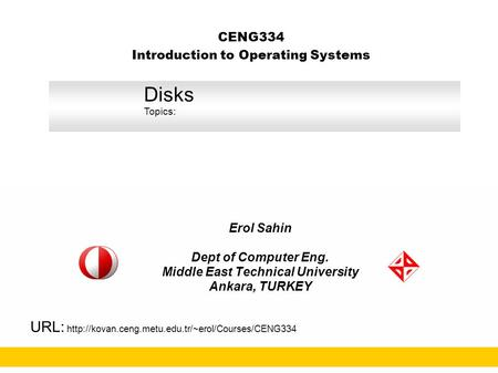 CENG334 Introduction to Operating Systems Erol Sahin Dept of Computer Eng. Middle East Technical University Ankara, TURKEY URL: