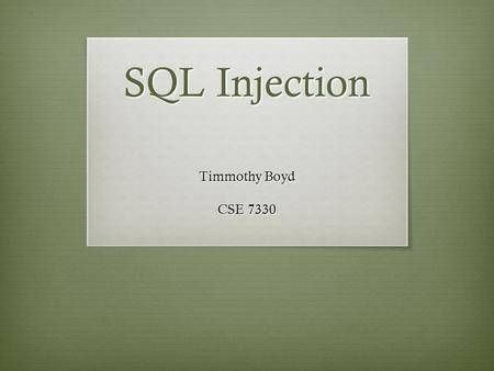 SQL Injection Timmothy Boyd CSE 7330.