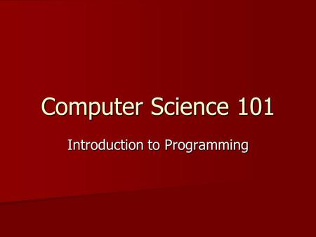Computer Science 101 Introduction to Programming.