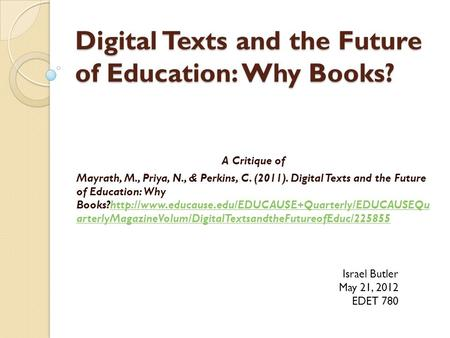Digital Texts and the Future of Education: Why Books? A Critique of Mayrath, M., Priya, N., & Perkins, C. (2011). Digital Texts and the Future of Education: